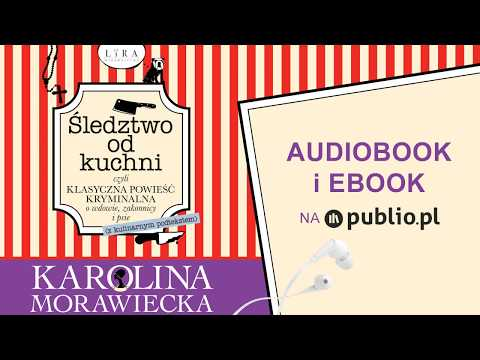 Śledztwo Od Kuchni. Karolina Morawiecka Audiobook PL