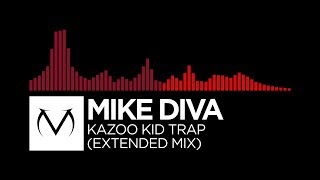 [Trap/DnB] - Mike Diva - Kazoo Kid Trap (Extended Mix)