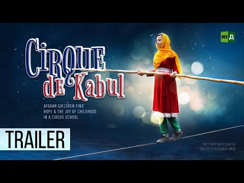 RT Documentary: Cirque de Kabul. Afghan children find hope & the joy of childhood in a circus school (Trailer)