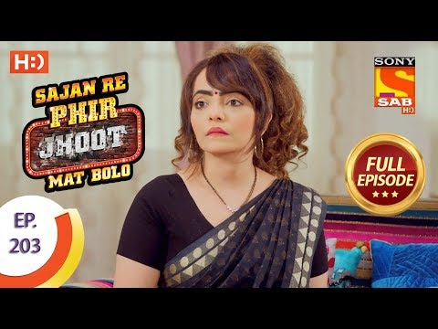 Sajan Re Phir Jhoot Mat Bolo – Ep 203 – Full Episode – 6th March, 2018