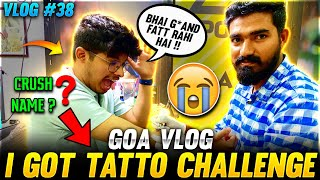 I Got My Crush Name Tatto on Hand  Challenge ?😱 || GOA VLOG 38 #- Two Side Gamers