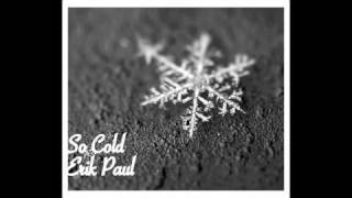 Erik Paul - So Cold [Free Download] (Official Video)