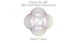 """Electric Sky"" (ID My Vocal Demo Submission) - Zedd ft. Koba"