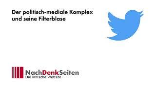 Der politisch-mediale Komplex und seine Filterblase | Jens Berger | NachDenkSeiten-Podcast