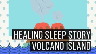 Volcano Island (Sleep Story For Grown Ups)
