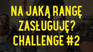 CS:GO | NA JAKĄ RANGĘ ZASŁUGUJĘ CHALLENGE #2