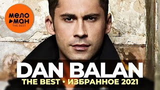 Dan Balan - The Best - Избранное 2021