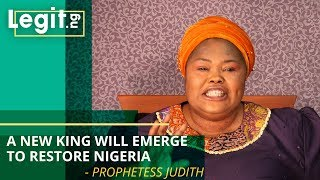 A new king will emerge to restore Nigeria - Prophetess Judith| Legit TV