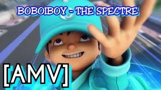 Boboiboy - The Spectre [AMV]
