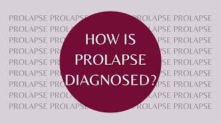 Prolapse: Diagnosed
