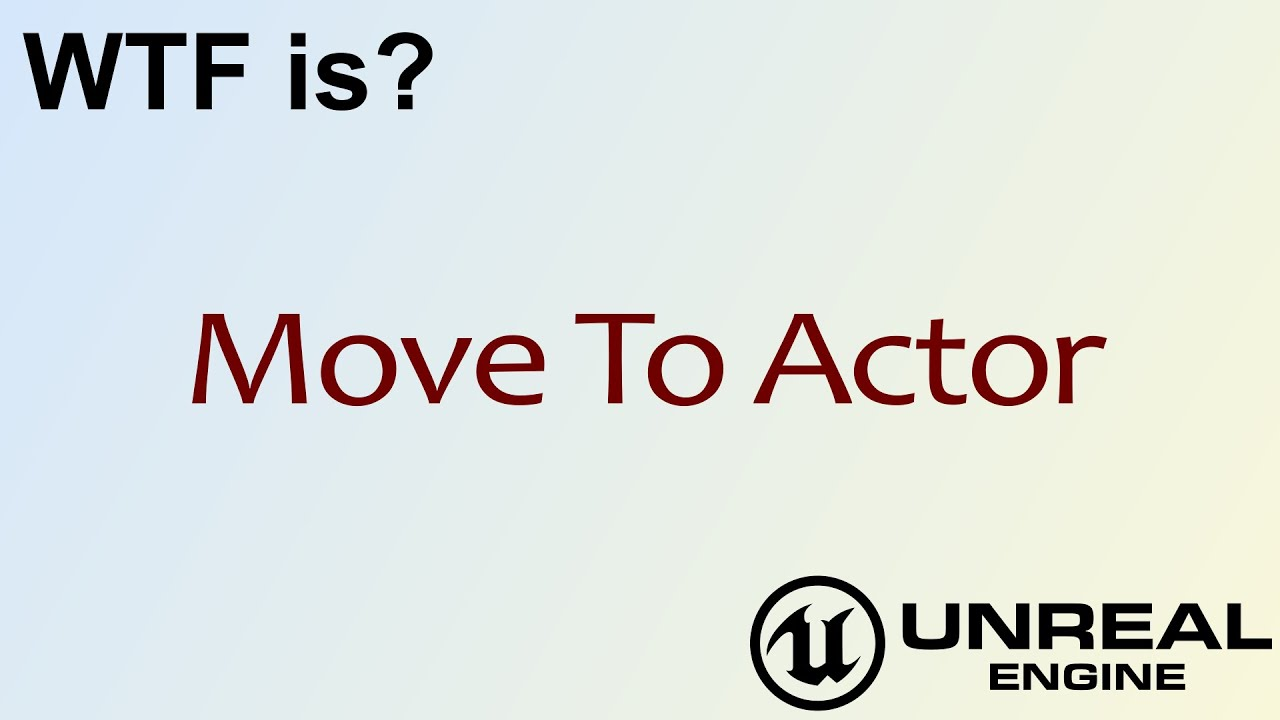 WTF Is? AI: Move To Actor in Unreal Engine 4 ( UE4 )