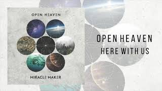 "Open Heaven ""Here With Us"""