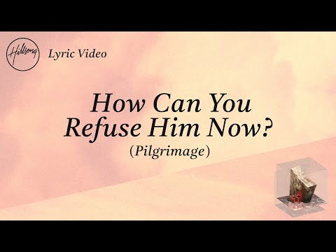 Hillsong Worship – How Can You Refuse Him Now