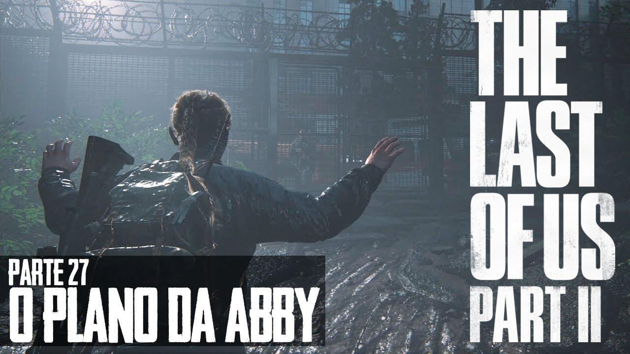 THE LAST OF US 2 #27 - O Plano da Abby  | Gameplay em Português PT-BR