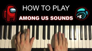 How To Play Am๐ng Us Sounds (Piano Tutorial Lesson)