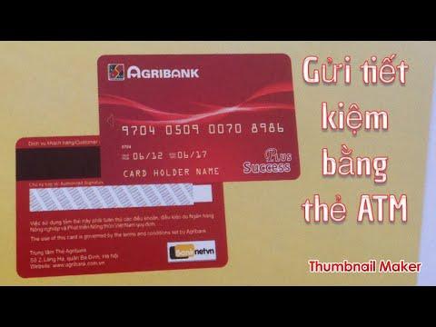 Gửi Tiết Kiệm Lãi Suất Cao Với Thẻ ATM Agribank