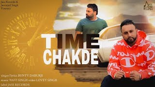 Time Chakde | ( Full VIdeo) | Bunty Daburji | New Punjabi Songs 2019 | Latest Punjabi Songs 2019