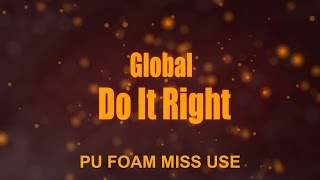 Global Do it Right - PU Foam Miss Use