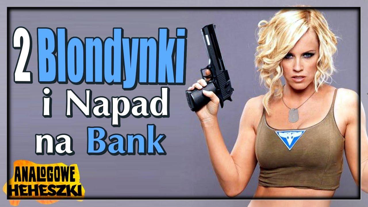 2 Blondynki i Napad na Bank – Analogowe Heheszki #494