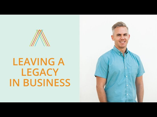 Leaving a Legacy in Business