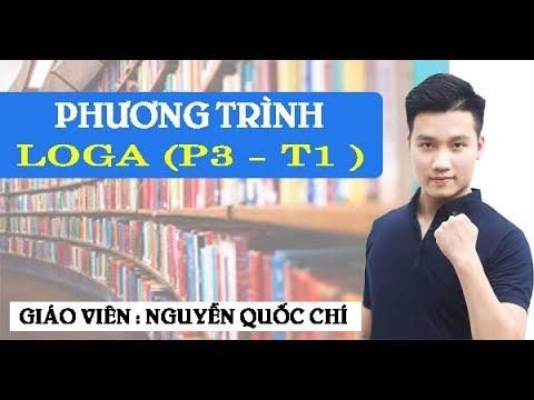 Giải phương trình Logarit – Toán 12 – Thầy giáo : Nguyễn Quốc Chí