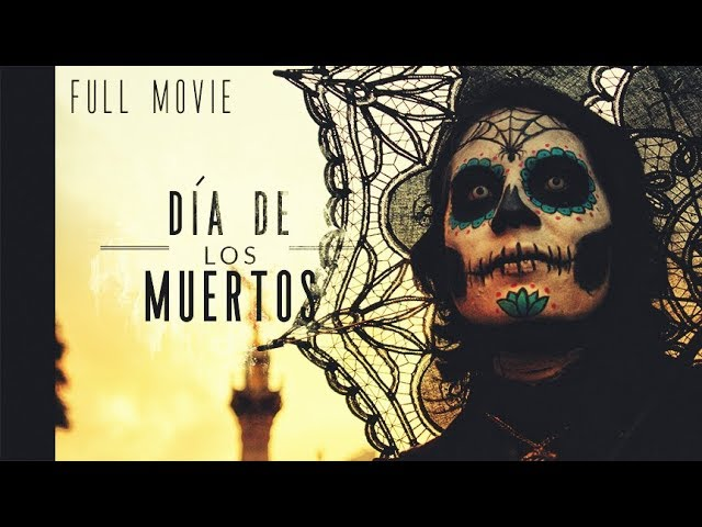 Dia De Los Muertos: (MUST WATCH !!!! DAY OF THE DEAD FILM)