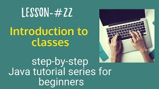 Java tutorial series for beginners - Introduction to classes and objects