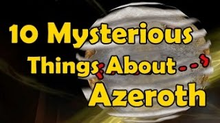 10 Mysterious things about Azeroth