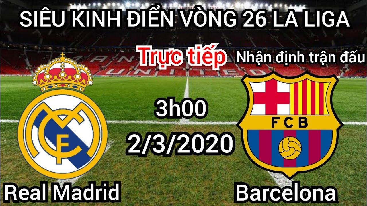 Trực tiếp nhận định Real Madrid vs Barcelonal 3h00 ngày 2/3/2020 | Kinh điển vòng 26 La Liga 2020