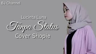 Download lagu [ LIRIK ] SHOPIE - TANPA STATUS Cover LucintaLuna MP3