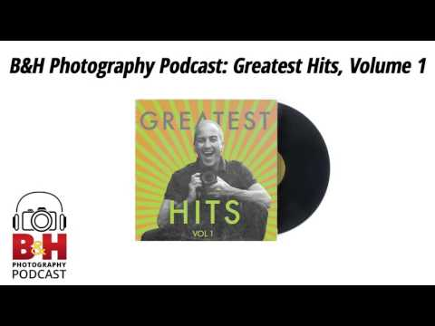 B&H Photography Podcast: Greatest Hits, Volume 1