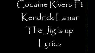 Cocaine Rivers Ft Kendrick Lamar The Jig is up (Lyrics)