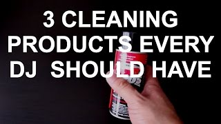 DJ Tips - 3 Cleaning Products Every DJ Should Have