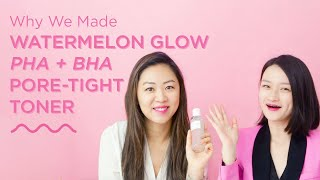 Why We Made The Watermelon Glow Pore-Tight Toner  Glow Recipe
