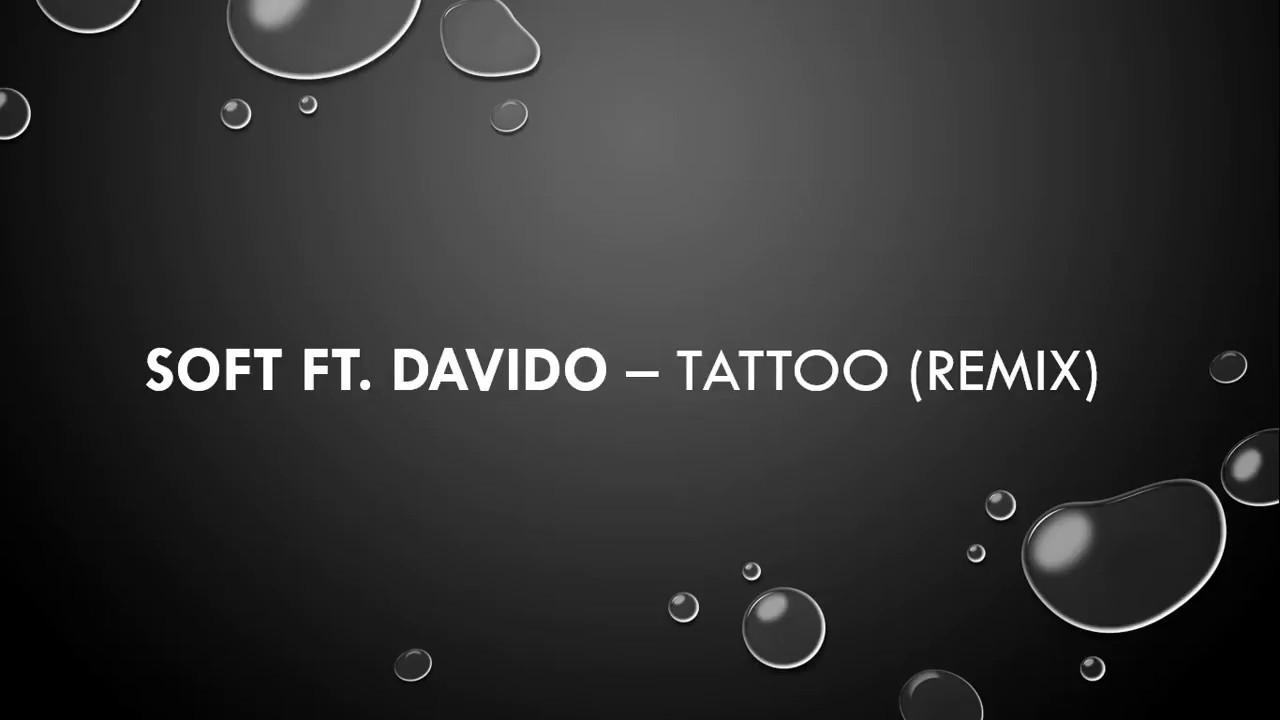 Soft Ft Davido Tattoo Remix Youtube