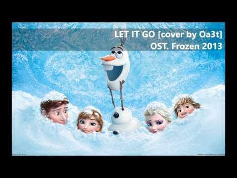 Let It Go - OST. Frozen (Cover by Oa3t)