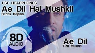 Ae Dil Hai Mushkil 8D Audio Song - Ae Dil Hai Mushkil ( Aishwarya | Ranbir | Anushka | Arijit )