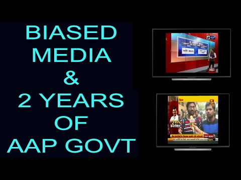 Biased Media and two year of AAP delhi Govt | Aam Aadmi party biased media