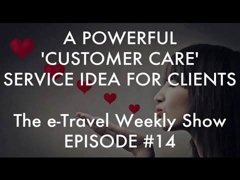 "Powerful ""Customer Care"" Service Idea - e-Travel Weekly Show #14"
