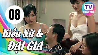 Kiều Nữ Và Đại Gia - Tập 8 | Phim Hay Việt Nam 2019