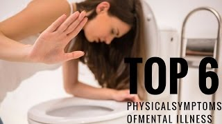 BE CAREFULL!! TOP 6 Physical Symptoms of Mental Illness