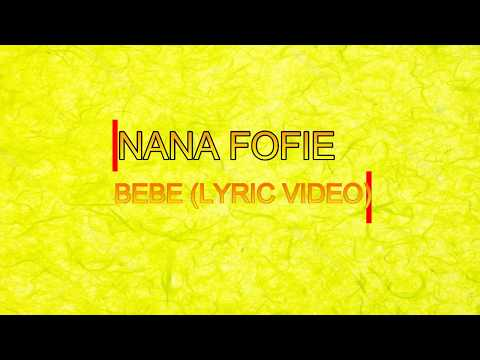 Nana Fofie - Bebe (Lyric Video) HD