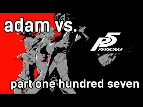 Adam vs. Persona 5 (FINALE - Part One Hundred Seven)