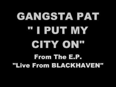 GANGSTA PAT - I PUT MY CITY ON 2013
