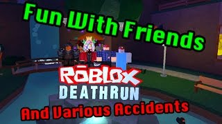 Roblox Deathrun - Fun With Friends and Various Accidents