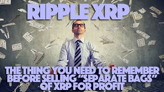 """Ripple XRP: The Thing You Need To Remember Before Selling """"Separate Bags"""" of XRP For Profit"""