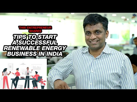 This Entrepreneur Shares Tips to Start a Successful Renewable Energy Business in India