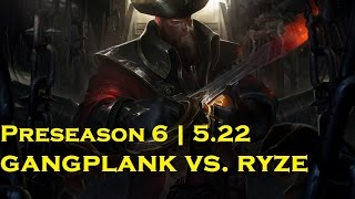 [D5] Gangplank vs. Ryze | Presesason 6 | Patch 5.22