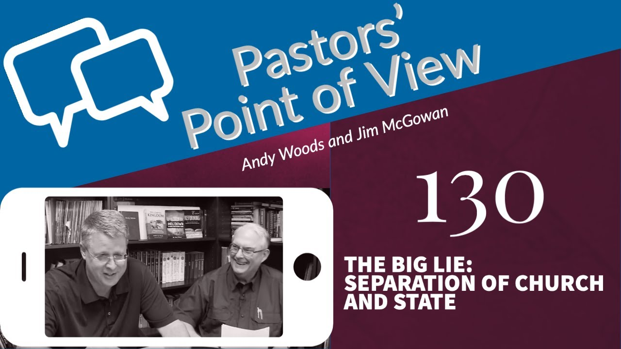 Pastors' Point of View 130. The Big Lie: Separation of Church and State.