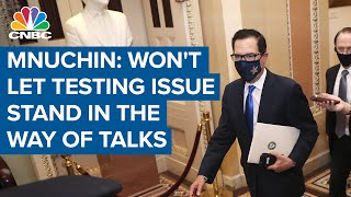 Mnuchin on stimulus talks: 'We're not going to let the testing issue stand in the way'